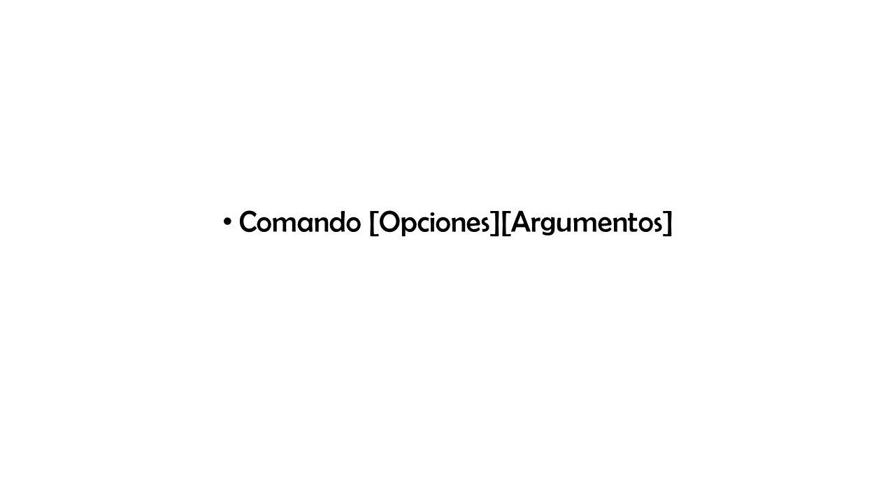 Comando [Opciones][Argumentos]
